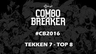 Combo Breaker #CB2016   TEKKEN 7 - TOP 8