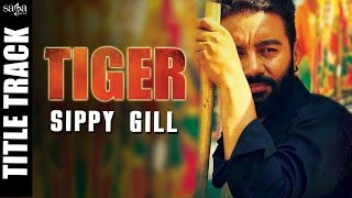 Tiger (Title Track) - Sippy Gill - Full Video - Happy Raikoti - Latest Punjabi Songs 2016