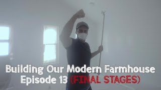 Building Our Modern Farmhouse Ep: 13 - Final Stages   David Lopez