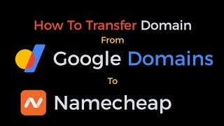 How To Transfer Domain from Google Domains To NameCheap