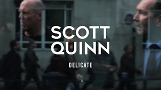 Scott Quinn - Delicate (Official Music Video)