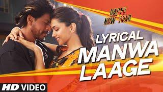 LYRICAL: 'Manwa Laage' FULL SONG with Lyrics | Happy New Year | Shah Rukh Khan | Arijit Singh