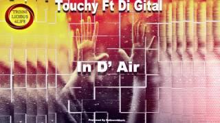 Touchy Ft. Di Gital - In D' Air [2k17]