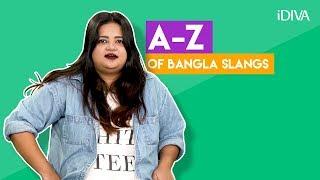 iDIVA - The A-Z Of Bangla Slangs | Things Bengali People Say