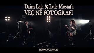 Daim Lala ft. Lule Mustafa - Veç ne fotografi