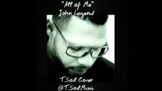 John Legend - All Of Me  ( TSoul Cover) - @TSoulMusic