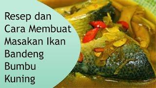 Resep dan Cara Membuat Masakan Ikan Bandeng Bumbu Kuning