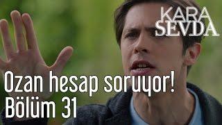 Kara Sevda 31. Bölüm - Ozan Hesap Soruyor!