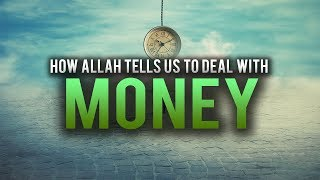 HOW ALLAH TELLS US TO DEAL WITH MONEY
