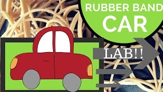 CAR Makes POTENTIAL Energy into KINETIC Energy LAB | Student Designed Rubber Band Cars!!
