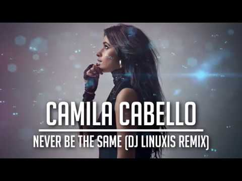 Camila Cabello - Never Be The Same (DJ Linuxis Remix)