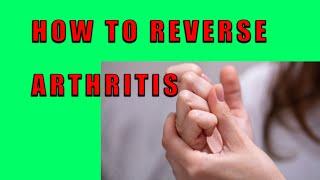 How to Reverse Arthritis