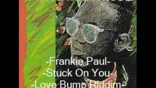 Frankie Paul- Stuck On You- Love Bump Riddim