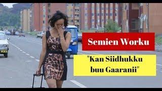 Semien Worku - Kan Siidhukku buu Gaaranii [NEW! Ethiopian Music Video 2017] Official Video