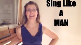Sing Like A Man; Sing Lower and Add Fullness To Your Voice