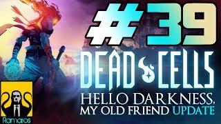 #39 Dead Cells (FR) (PC) Update Hello Darkness my old friend