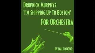 Dropkick Murphys 'I'm Shipping Up To Boston' For Orchestra by Walt Ribeiro