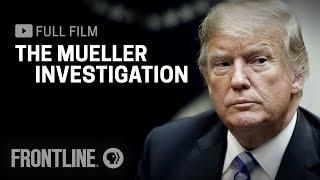 The Mueller Investigation (full film)   FRONTLINE