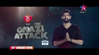 The Ghazi Attack , 15th August at 8 PM