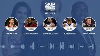 UNDISPUTED Audio Podcast (5.25.18) with Skip Bayless, Shannon Sharpe, Joy Taylor   UNDISPUTED