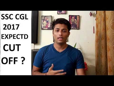 SSC CGL 2017 Expected cut off [MUST WATCH BEFORE EXAM]