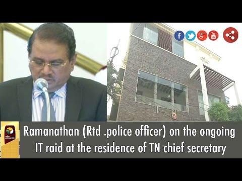 Xxx Mp4 Ramanathan Rtd Police Officer On The Ongoing IT Raid At The Residence Of TN Chief Secretary 3gp Sex