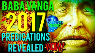 🔵THE REAL BABA VANGA PREDICTIONS FOR 2017 REVEALED!!! MUST SEE!!!