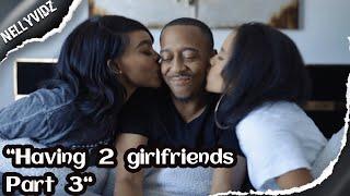 Having 2 girlfriends part 3