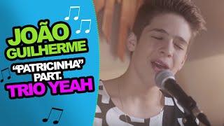 """João Guilherme - Cantarolando """"Patricinha"""" part. Trio Yeah"""