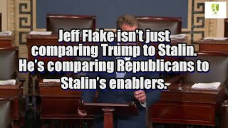 Jeff Flake isn't just comparing Trump to Stalin. He's comparing Republicans to Stalin's enablers.
