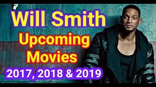 Will Smith Upcoming movie 2017, 2018 and 2019