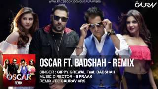 OSCAR (DESI REMIX) - DJ GAURAV GRS & DJ SHOUKI | GIPPY GREWAL Feat. BADSAH | Punjabi Song 2016