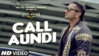 Call Aundi Full Video Song | ZORAWAR | Yo Yo Honey Singh