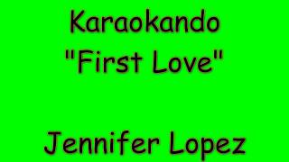 Karaoke Internazionale - First Love - Jennifer Lopez ( lyrics )