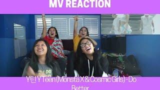 MV REACTION | Y틴 Y Teen (Monsta X & Cosmic Girls) - Do Better
