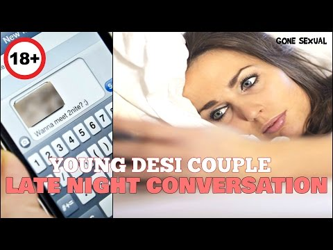 YOUNG DESI COUPLE LATE NIGHT CONVERSATION (GONE SEXUAL)