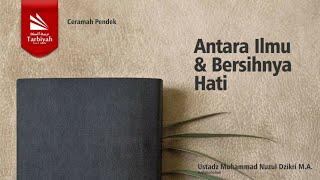 Mutiara Kajian | Antara Ilmu & Bersihnya Hati - Ustadz Nuzul Dzikri, Lc.