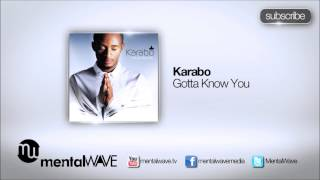 KARABO - Gotta Know You