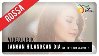 rossa - jangan hilangkan dia ost ily from 38000 ft  video lirik