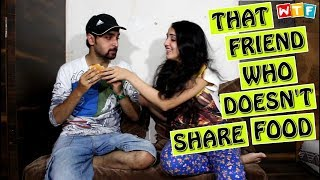 That Friend Who Doesn't Share Food | WTF MINIS | WHAT THE FUKREY