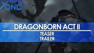 Dragonborn Act II - Teaser Trailer