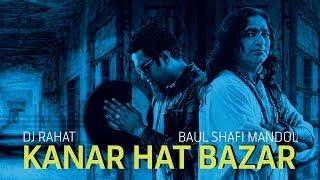 DJ Rahat feat. Baul Shafi Mandol  - Kanar Hat Bazar (Official Video)
