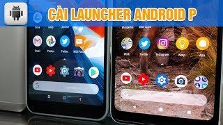 Android | Mang launcher Android P lên điện thoại Android của bạn | Siêu Thủ Thuật