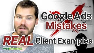 Google Ads Mistakes - REAL Mistakes from a REAL Client Account