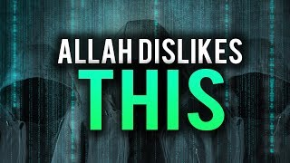 IF YOU DO THIS ALLAH WILL NOT LIKE YOU
