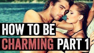 How To Be Charming (Part 1) - The Simple Formula For Charm
