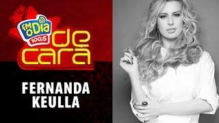 FM O Dia De Cara com Fernanda Keulla