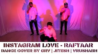 Instagram Love - Raftaar Ft. Kappie |  Cover Dance  | Choreographed By GRV , Jitesh  & Vrushabh