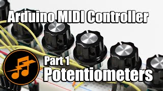 Arduino MIDI Controller: Part 1 - Potentiometers