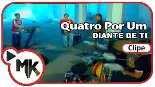 Quatro Por Um - Diante De Ti (Clipe Oficial MK Music)